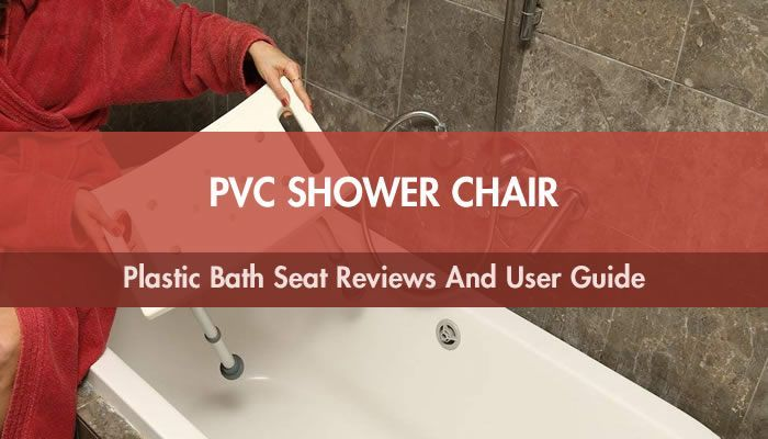 PVC Shower Chair: Top 10 Plastic Bath Seat Reviews And User Guide